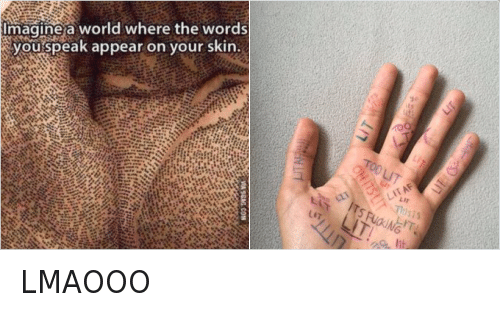Blackpeopletwitter, Fucking, and Funny: @Negropedia  LMAOOO   Imagine a world where the words you speak appear on your skin.   LIT  TOO LIT  OH ITS LIT  ITS FUCKING LIT!  THIS IS LIT! LMAOOO