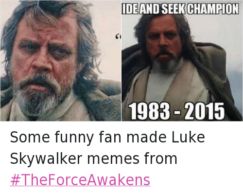 Funny, Luke Skywalker, and Meme: @SWReporter  Hide and seek champion  1983-2015 Some funny fan made Luke Skywalker memes from TheForceAwakens