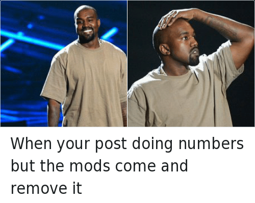 Kanye, Mfw, and Reddit: When your post doing numbers but the mods come and remove it