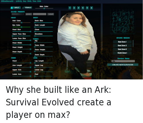 Why she built like an Ark: Survival Evolved create a player on max?: @Khvynh  Why she built like an Ark: Survival Evolved create a player on max? Why she built like an Ark: Survival Evolved create a player on max?