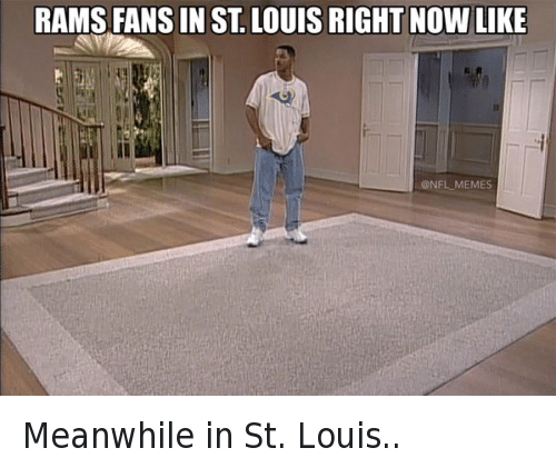 Football, Fresh Prince of Bel-Air, and Los Angeles Rams: @NFL_Memes  Rams fans in St. Louis right now like Meanwhile in St. Louis..