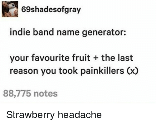 Memes, Reason, and Band: 69shadesofgray indie band name generator: your favourite fruit