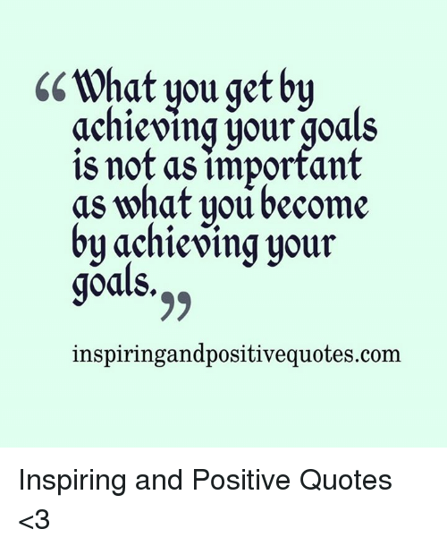 6gwhat You Get By Achieving Your Goals 8 Not As Important As What