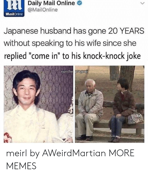 "Dank, Memes, and Target: 6HDaily Mail Online  @MailOnline  mailOnine  Japanese husband has gone 20 YEARS  without speaking to his wife since she  replied ""come in"" to his knock-knock joke  ryanthe progenji meirl by AWeirdMartian MORE MEMES"