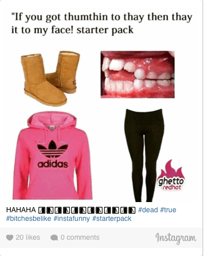 "HAHAHA 😂😂😂😂😂😂 dead true bitchesbelike instafunny starterpack: ""If you got thumthin to thay then thay it to my face! starter pack HAHAHA 😂😂😂😂😂😂 dead true bitchesbelike instafunny starterpack"
