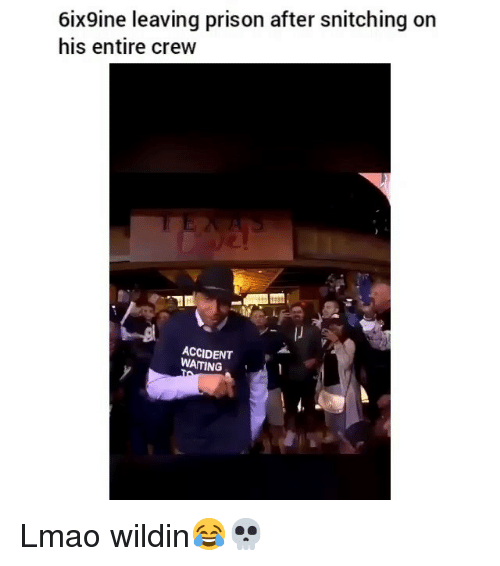 Funny, Lmao, and Prison: 6ix9ine leaving prison after snitching on  his entire crew  ACCIDENT  WAITING Lmao wildin😂💀