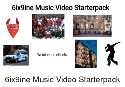 6ix9ine Music Video Starterpack 60606909000000090969090 Weird Video