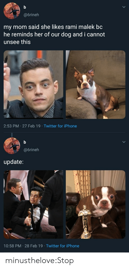 Iphone, Target, and Tumblr: @6rineh  my mom said she likes rami malek bc  he reminds her of our dog and i cannot  unsee this  2:53 PM 27 Feb 19 Twitter for iPhone   @6rineh  update:  10:58 PM 28 Feb 19 Twitter for iPhone minusthelove:Stop