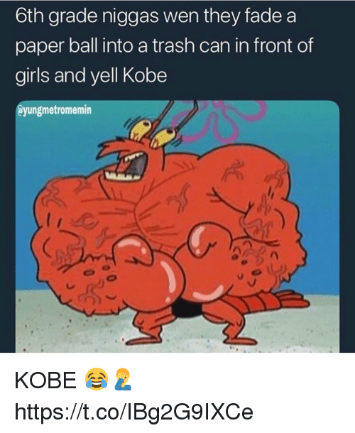 Girls, Trash, and Kobe: 6th grade niggas wen they fade a  paper ball into a trash can in front of  girls and yell Kobe  @yungmetromemin KOBE 😂🤦♂️ https://t.co/IBg2G9IXCe