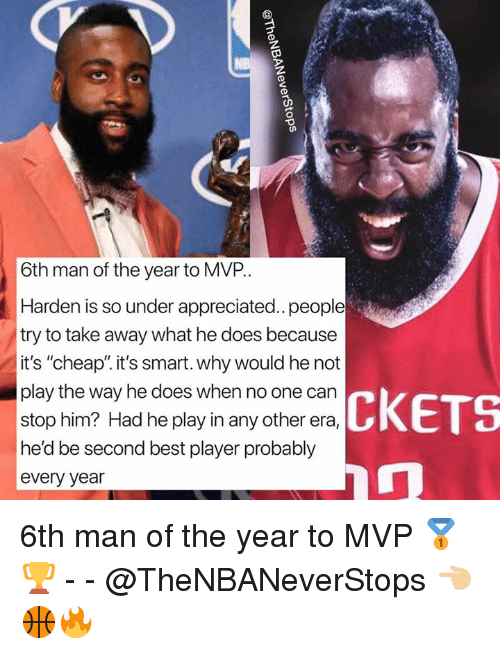 "Best, Player, and Smart: 6th man of the year to MVP..  Harden is so under appreciated..people  try to take away what he does because  it's ""cheap"" it's smart. why would he not  play the way he does when no one can  stop him? Had he play in any other era,  he'd be second best player probably  every year  11 LI  CKETS 6th man of the year to MVP 🥇 🏆 - - @TheNBANeverStops 👈🏼🏀🔥"