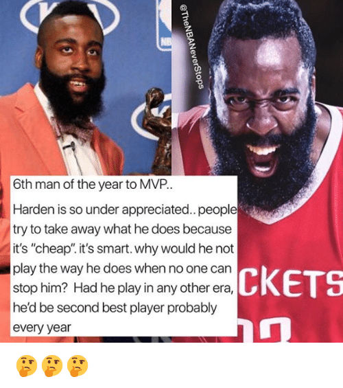 """Best, Player, and Smart: 6th man of the year to MVP..  Harden is so under appreciated.. people  try to take away what he does because  it's """"cheap"""". it's smart. why would he not  play the way he does when no one can  stop him? Had he play in any other era,  he'd be second best player probably  every year  CKETS 🤔🤔🤔"""