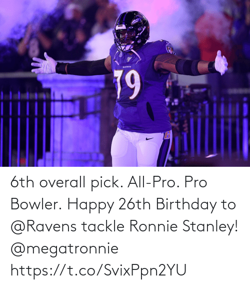 Birthday, Memes, and Happy: 6th overall pick. All-Pro. Pro Bowler.  Happy 26th Birthday to @Ravens tackle Ronnie Stanley! @megatronnie https://t.co/SvixPpn2YU