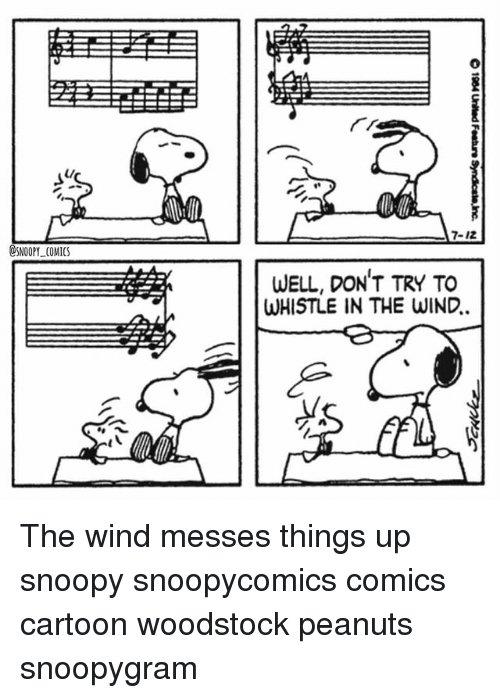 Memes, Cartoon, and Snoopy: 7-12  SNOOPY COMICS  WELL, DON'T TRY TO  WHISTLE IN THE WIND. The wind messes things up snoopy snoopycomics comics cartoon woodstock peanuts snoopygram