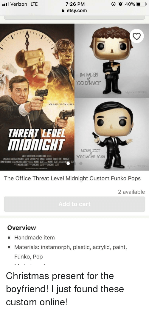 Christmas, Pop, and The Office: 7:26 PM  a etsy.com  Verizon LTE  JM HALPERT  AS  GOLDENFACE  CLEAN UP ON AISLE  THREAT LEVEL  MIDNIGHT  MICHAEL SCOT  AS  AGENT MCHAEL SCARN  The Office Threat Level Midnight Custom Funko Pops  2 available  Add to cart  Overview  . Handmade item  Materials: instamorph, plastic, acrylic, paint,  Funko, Pop