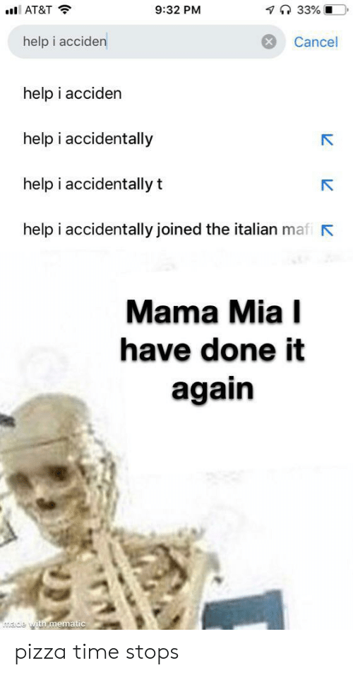 Pizza, At&t, and Help: 7 33% O  9:32 PM  AT&T  help i acciden  Cancel  help i acciden  help i accidentally  help i accidentally t  help i accidentally joined the italian mafi  Mama Mia I  have done it  again  ade with mematic pizza time stops