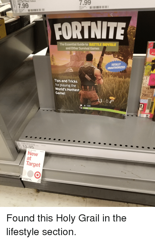 Anaconda, Funny, and Target: 7.99  7.99  59 13 1338  -3-290  FORTNITE  The Essential Guide to BATTLE ROVALE  and Other Survival Games  DAM  RD  TOTALLY  UNAUTHORIZED .  Tips and Tricks  for playing theI  World's Hottest  Gamel  C8SL  0 100  Screenshot: Fortnite& 02018 Epic Games  FORTNITE ESS  FORTNITE ESSENTIAL GUI  Tr  12.95  2376 059-13-2362  New  at  67455721  Target  1-1-1.99  811 Found this Holy Grail in the lifestyle section.