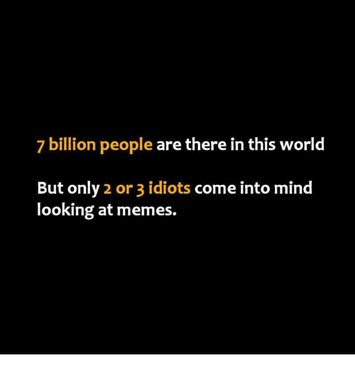 Memes, World, and 3 Idiots: 7 billion people are there in this world  But only 2 or 3 idiots come into mind  looking at memes.
