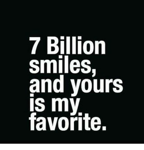 7 Billion Smiles And Yours Is My Favorite Meme On Meme