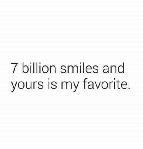 Funny Smiles And Billion 7 Billion Smiles And Yours Is My Favorite