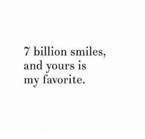 Memes Smile And Smiles 7 Billion Smiles And Yours Is My Favorite