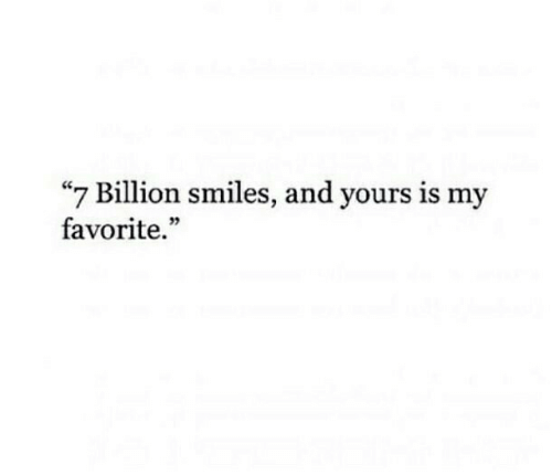 "Smiles, Billion, and Yours: ""7 Billion smiles, and yours is my  favorite."""
