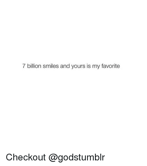 Girl Billion And My Favorites 7 Billion Smiles And Yours Is My Favorite