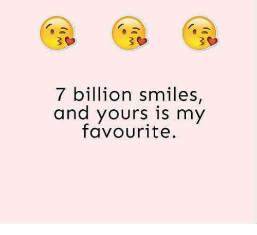7 Billion Smiles And Yours Is My Favourite Meme On Meme