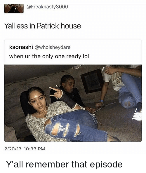 Ass, Lol, and Memes: 7 @Freak nasty 3000  Yall ass in Patrick house  kaonashi  @whoisheydare  when ur the only one ready lol  212 n117 in 22 PMM Y'all remember that episode