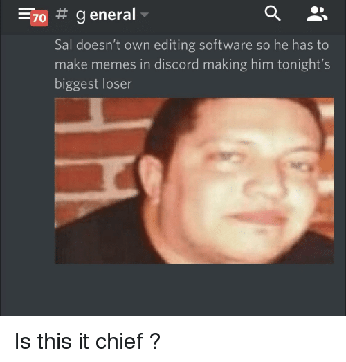 Making So General Biggest Loser Own Meme Has Make Editing Doesn't 7 Memes Discord me Him On Me To Software He Tonight's Sal In