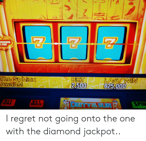 7 NNING the Sphinx 2 BET 2500 LAST WIN 625000 Awaits! BET ONE BE DEITY SUN  MAX SPIN I Regret Not Going Onto the One With the Diamond Jackpot | Regret  Meme on ME.ME