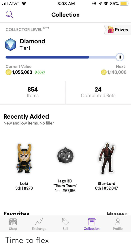 """Flexing, At&t, and Diamond: 7 O 85%  3:08 AM  ll AT&T  Collection  Prizes  COLLECTOR LEVEL BETA  Diamond  Tier  Current Value  Next  1,140,000  1,055,083 (+832)  854  Items  Completed Sets  Recently Added  New and low items. No filler.  lago 3D  """"Tsum Tsum""""  Loki  Star-Lord  6th 