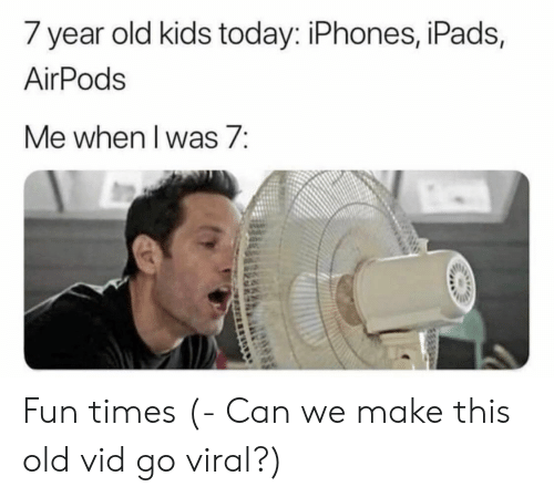 Kids, Today, and Old: 7 year old kids today: iPhones, iPads,  AirPods  Me when l was 7: Fun times (- Can we make this old vid go viral?)