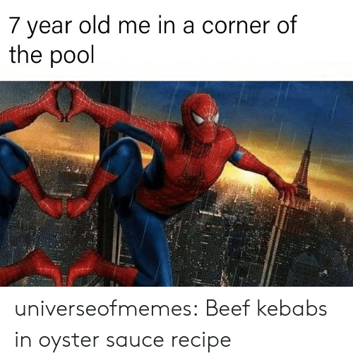 Beef, Tumblr, and Blog: 7 year old me in a corner of  the pool universeofmemes: Beef kebabs in oyster saucerecipe