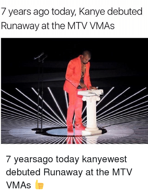 Kanye, Memes, and Mtv: 7 years ago today, Kanye debuted  Runaway at the MTV VMAs 7 yearsago today kanyewest debuted Runaway at the MTV VMAs 👍