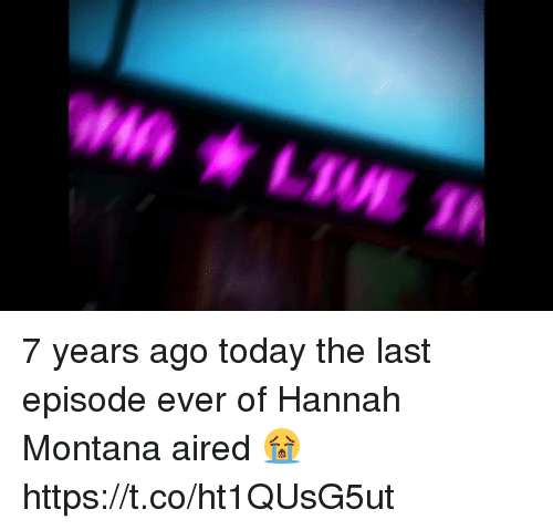 Hannah Montana, Montana, and Today: 7 years ago today the last episode ever of Hannah Montana aired 😭 https://t.co/ht1QUsG5ut