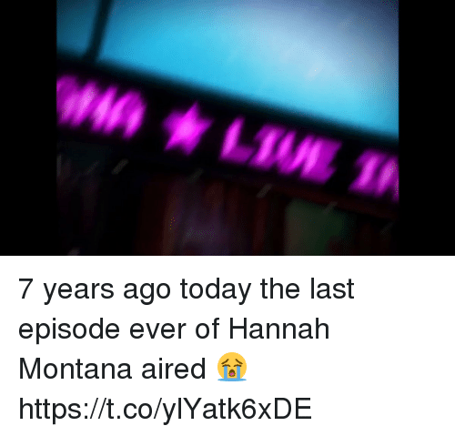 Hannah Montana, Montana, and Today: 7 years ago today the last episode ever of Hannah Montana aired 😭 https://t.co/ylYatk6xDE