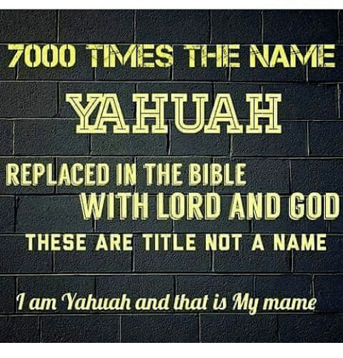 7000 TIMES THE NAME YAHUAH REPLACED IN THE BIBLE WITH LORD