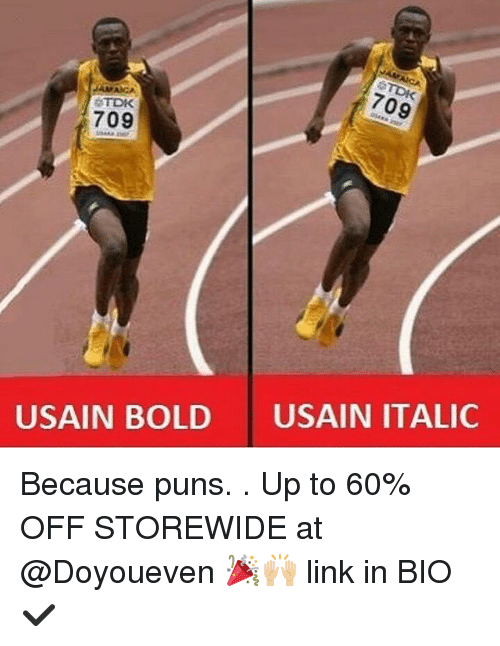 Gym, Puns, and Ups: 709  TDK  709  USAIN BOLD USAIN ITALIC Because puns. . Up to 60% OFF STOREWIDE at @Doyoueven 🎉🙌🏼 link in BIO✔️