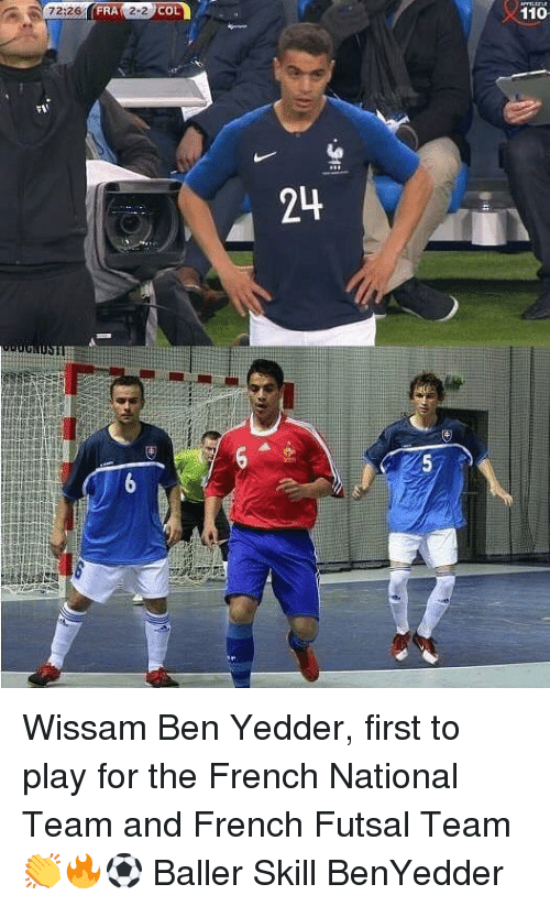 Andrew Bogut, Memes, and French: 72:26FR  2-2 c  COL  110  24 Wissam Ben Yedder, first to play for the French National Team and French Futsal Team 👏🔥⚽️ Baller Skill BenYedder