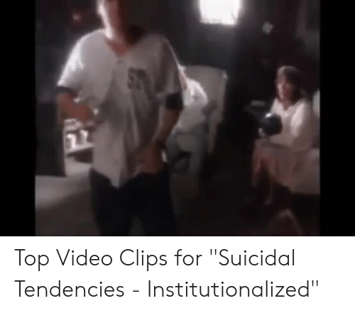 🔥 25+ Best Memes About Suicidal Tendencies Institutionalized