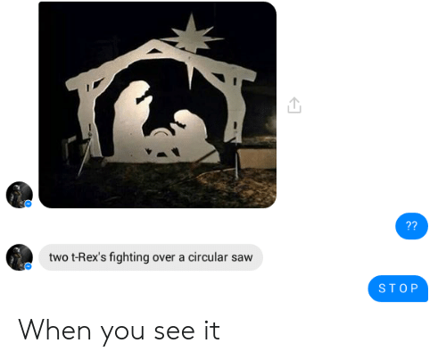 Saw, When You See It, and Fighting: 72  two t-Rex's fighting over a circular saw  STOP When you see it