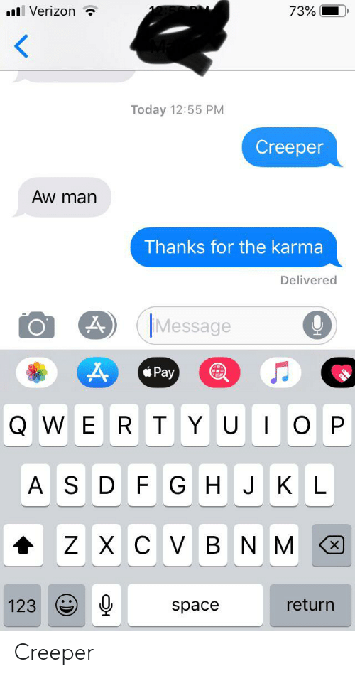 Verizon, Karma, and Space: 73%  Verizon  <  Today 12:55 PM  Creeper  Aw man  Thanks for the karma  Delivered  Message  Pay  QWE  O P  RTYU|  H JK L  ASD F G  Z XC V  BNM  X  return  123  space  x  :) Creeper