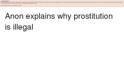 why prostitution is still illegal Why is it that porn is legal but prostitution isn someone is still getting paid to have sex with someone else and i thought that's why prostitution was illegal.