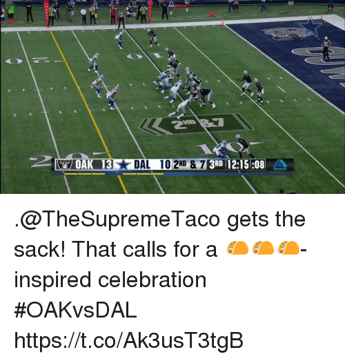 Memes, 🤖, and For: & 73RD 12:15:08 .@TheSupremeTaco gets the sack!  That calls for a 🌮🌮🌮-inspired celebration #OAKvsDAL https://t.co/Ak3usT3tgB