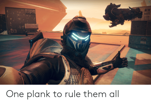Destiny, One, and Them: 74  THIS SIDE UP  A  E03 One plank to rule them all
