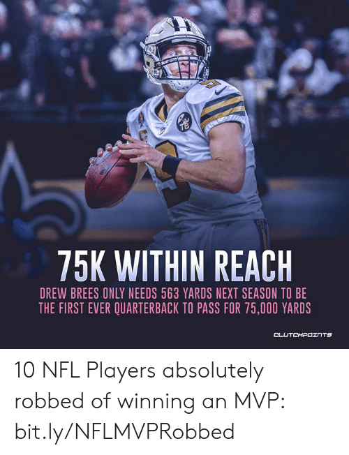 Nfl, Drew Brees, and Next: 75K WITHIN REACH  DREW BREES ONLY NEEDS 563 YARDS NEXT SEASON TO BE  THE FIRST EVER QUARTERBACK TO PASS FOR 75,000 YARDS  OLU 10 NFL Players absolutely robbed of winning an MVP: bit.ly/NFLMVPRobbed