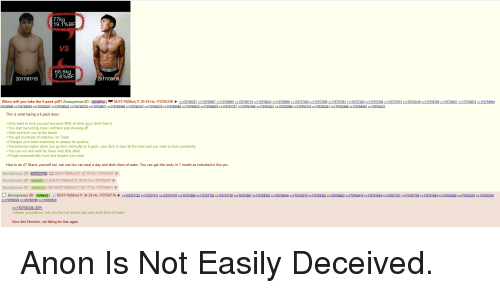4chan, Fuck You, and Girls: 77k  19.1%BF  VS  68.6k  7.6 %BF  2017/07/15  2017/09/06  When wil you take the 6-pack pill? Anonymous  Atq3Fvn  -05/07/18 Mon 11:29:59 No 170756336▶  2170756527 2170756567 2170756691 21707567102217075 8432>17075 8502>170757050  70757066  70757091>>1707572832>170757294 >>170757973>2170758  49>>170758768>>1707588  22170758874>>170758994  This is what having a 6 pack does  >Girls want to fuck you just because 99% of other guys don't have it  >You start becoming more confident and showing off  >Girls eye-fuck you at the beach  >You get hundreds of matches on Tinder  >Changes your brain chemistry to always be positive  Testosterone triples when you go from skinnyfat to 6 pack, your dick is hard all the time and you want to fuck constantly  >You can run and walk for hours with little effort  >People automatically trust and respect you more  How to do it Starve yourself out, eat one low cal meal a day and drink liters of water. You can get this body in 1 month as indicated in this pic  Anonymous (ID: OL5yRkgG) 05/07/18(Mon)11:32:19 No.170756527  Anonymous (ID: (thzkgzx)L105/07/18(Mon)11:32:44 No. 170756567  Anonymous (ID: Xpu5kYaw)雪05/07/18(Mon)11:34:17 No.170756691  An  nym  us  VI  05/07/18 Mon 1 1 34:29 No. 1 70756710、 2170757152  >1707574 1  2170757478  >170757666  170757705 2170757736  >170757867 >> 170758303 >>170758445 >>170759278 >> 170759302 >>170759652 > 170760416 >>170761654 >> 170761 75  >> 17076 780  7076 1954  170762060  > 170762207 > 17076234  P>  >Starve yourself out, eat one low cal meal a day and drink liters of water.  Nice diet Himmler, not falling for that again
