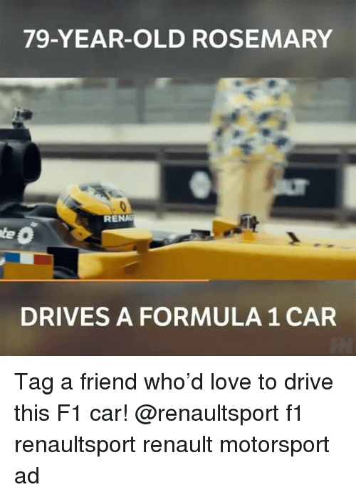 Love, Memes, and Drive: 79-YEAR-OLD ROSEMARY  RENA  DRIVES A FORMULA 1 CAR Tag a friend who'd love to drive this F1 car! @renaultsport f1 renaultsport renault motorsport ad