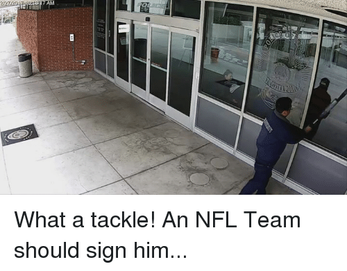 Memes, 🤖, and Nfl Teams: 7AM What a tackle! An NFL Team should sign him...