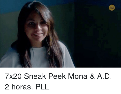 Memes, 🤖, and Pll: 7x20 Sneak Peek Mona & A.D. 2 horas. PLL